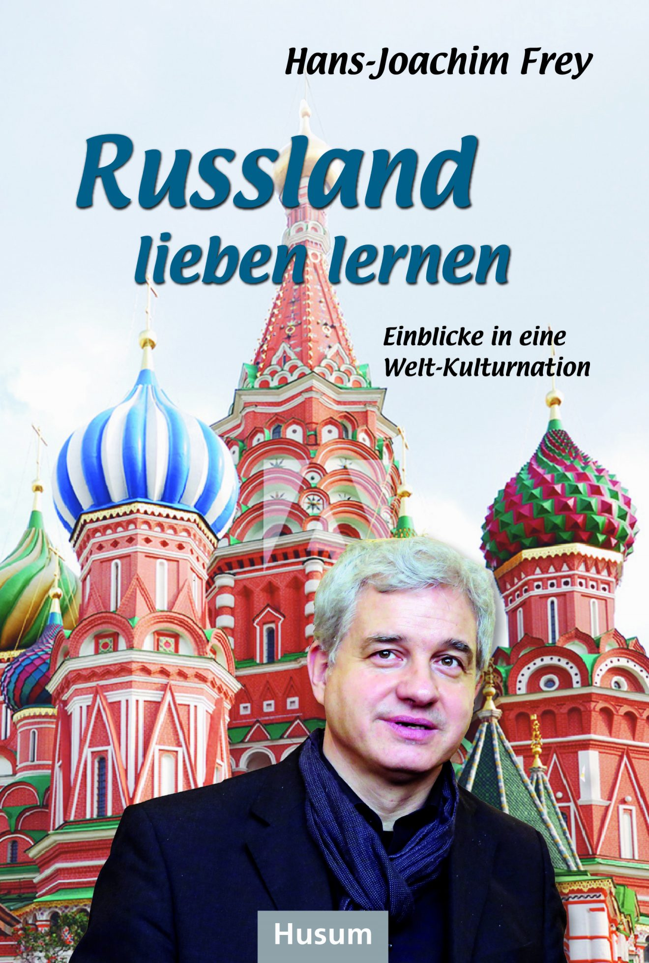 Ханс-Йоахим Фрай: «Научиться любить Россию - понимание мировой культурной нации»