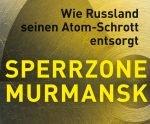 Рекомендуем к прочтению: «Закрытая зона Мурманска: Как Россия избавляется от атомного мусора»